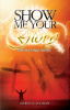 SHOW ME YOUR GLORY Developing Intimacy With God